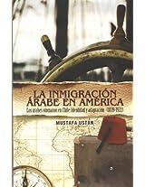 La Inmigracion Arabe en America / The Arab Immigration In America: Los arabes otomanos en Chile: Indentidad y adaptacion (1839-1922) / The Ottoman Arabs in Chile: Identity and Adaptation (1839-1922)