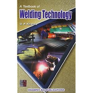 Text Book Of Welding Technology by O P Khanna