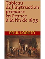Tableau de l' instruction primaire en France à la fin de 1833 (French Edition)