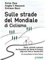 Sulle strade del Mondiale di Ciclismo. Storia, curiosità e percorsi del Campionato del Mondo di Ciclismo dagli anni Venti a Toscana 2013 (Fair Play Vol. 7) (Italian Edition)