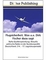 Flugsicherheit. Was u.a. Dirk Fischer dazu sagt: Reihe Quellensammlung: Aktuelle politische Reden in der Bundesrepublik Deutschland. (14. - 17. Legislaturperiode)