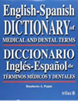 English-spanish Dictionary of Medical And Dental Terms/Diccionario Ingles-espanol De Terminos Medicos Y Dentales