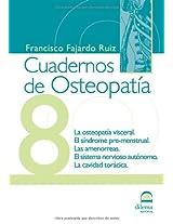 Cuadernos de Osteopatía 8: La osteopatía visceral. El síndrome pre-menstrual. Las amenorreas. El sistema nervioso autónomo. La cavidad torácica.