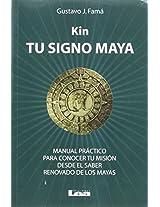 Kin, Tu Signo Maya: Manual Practico Para Conocer Tu Mision Desde El Saber Renovado de Los Mayas