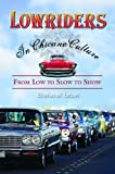Lowriders in Chicano Culture: From Low to Slow to Show [ハードカバー]