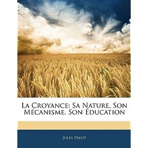 La Croyance: Sa Nature, Son Mécanisme, Son Éducation (French Edition)