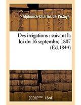 Des Irrigations: Suivant La Loi Du 16 Septembre 1807 (Savoirs Et Traditions)