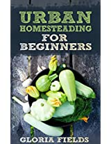 Urban Homesteading: A Basic Guide On How To Live A Simpler And More Ecological Lifestyle