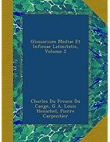 Glossarium Mediae Et Infimae Latinitatis, Volume 2