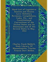 Hand-List of Legislative Sessions and Session Laws: Statutory Revisions, Compilations, Codes, Etc., and Constitutional Conventions of the United ... and of the Several States to May, 1912