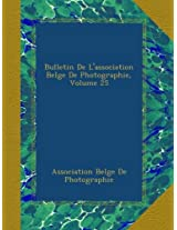 Bulletin De L'association Belge De Photographie, Volume 25