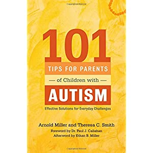 101 Tips for Parents of Children with Autism: Effective Solutions for Everyday Challenges