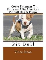 Como Entender Y Entrenar A Su American Pit Bull Dog & Puppy