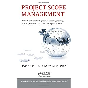 Project Scope Management: A Practical Guide to Requirements for Engineering, Product, Construction, IT and Enterprise Projects (Best Practices and Advances in Program Management)