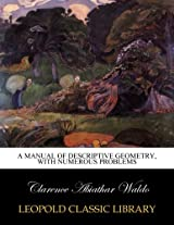 A manual of descriptive geometry, with numerous problems