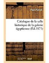 Catalogue de La Salle Historique de La Galerie Egyptienne (Ed.1873) (Arts)