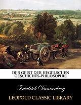 Der Geist der Hegelschen Geschichts-philosophie