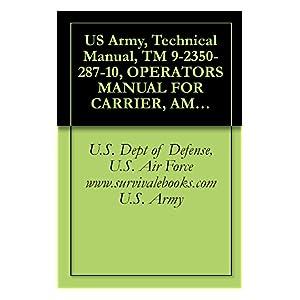 【クリックで詳細表示】US Army, Technical Manual, TM 9-2350-287-10, OPERATORS MANUAL FOR CARRIER, AMMUNITION, TRACKED M992A1, (NSN 2350-01-352-3021), (EIC: AE6), military manauals, ... military manaual (English Edition) 電子書籍: U.S. Army, U.S. Dept of Defense, U.S. Air Force