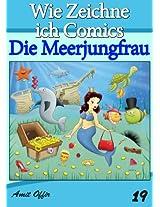 Zeichnen Bücher: Wie Zeichne ich Comics - Die Meerjungfrau (Zeichnen für Anfänger Bücher 19) (German Edition)