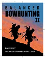 Balanced Bowhunting II: The Modern Bowhunting Guide