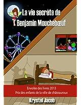 La vie secrète de Benjamin Mouchebœuf (French Edition)