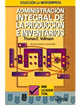 Administracion integral de la produccion e inventarios/ Comprehensive Management of Production and Inventories