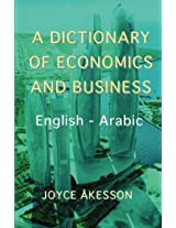 A Dictionary of Economics and Business, English - Arabic