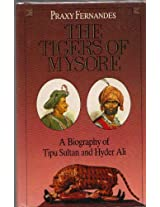 The Tigers of Mysore:a Biography of Haider Ali & Tipu Sultan