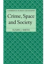 Crime, Space and Society (Cambridge Human Geography)