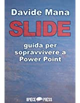 SLIDE: guida per sopravvivere a Power Point (Italian Edition)