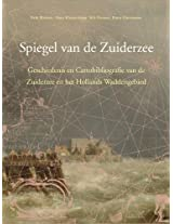 Spiegel Van De Zuiderzee: Geschiedenis en Cartobibliografie van de Zuiderzee en Het Hollands Waddengebied (Utrecht Studies in the History of Cartography / Utrechtse Historisch-Kartografische Studies)