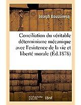 Conciliation Du Veritable Determinisme Mecanique Avec L'Existence de La Vie Et de La Liberte Morale (Savoirs Et Traditions)