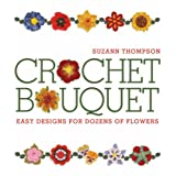 Crochet Bouquet: Easy Designs for Dozens of FlowersSuzann Thompson�ɂ��