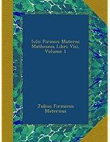 Iulii Firmici Materni Matheseos Libri Viii, Volume 1