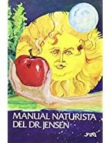 Manual Naturista Del Doctor Jensen/natural Guide of Doctor Jensen (Naturaleza en la Salud)
