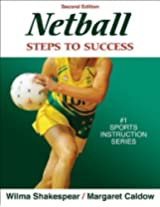 Netball: Steps to Success - 2nd Edition (Steps to Success Activity Series)