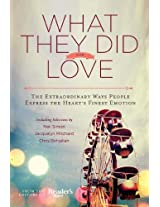 What They Did For Love: The Extraordinary Ways Ordinary People Express the Heart's Finest Emotion