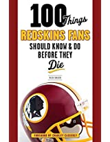 100 Things Redskins Fans Should Know & Do Before They Die (100 Things...Fans Should Know)