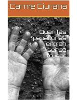 Quan les papallones entren sense trucar (Catalan Edition)