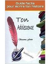 Ton adolescence: Guide facile pour écrire ton histoire (French Edition)