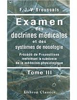 Examen des doctrines médicales et des systèmes de nosologie: Précédé de Propositions renfermant la substance de la médecine physiologique. Tome 3