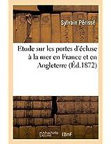 Etude Sur Les Portes D'Ecluse a la Mer En France Et En Angleterre (Litterature)