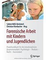 Forensische Arbeit mit Kindern und Jugendlichen: Praxishandbuch für die interdisziplinäre Zusammenarbeit: Psychologie-Medizin-Recht-Sozialarbeit