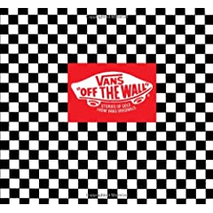 Vans: Off the Wall: Stories of Sole from Vans Originals