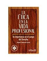 La etica en la vida profesional/ Ethics in The Professional Life: Su Importancia En El Campo Del Derecho