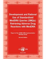 Development and Rational Use of Standardised Meddra Queries (SMQs): Retrieving Adverse Drug Reactions with Meddra, Report of the Cioms Working Group (Cioms Publication)