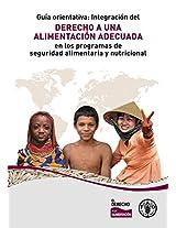 Guia Orientativa: Integracian del Derecho a UNA Alimentacian Adecuada en los Programas de Seguridad Alimentaria y Nutricional