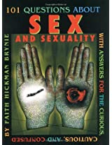 101 Questions About Sex and Sexuality: With Answers for the Curious, Cautious, and Confused