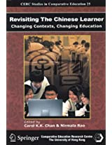 Revisiting the Chinese Learner - Changing Contexts , Changing Education (Cerc Studies in Comparative Education)