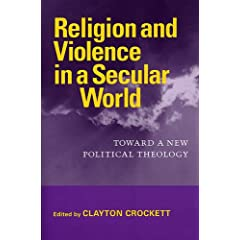 Religion And Violence in a Secular World: Toward a New Political Theology (Studies in Religion and Culture)